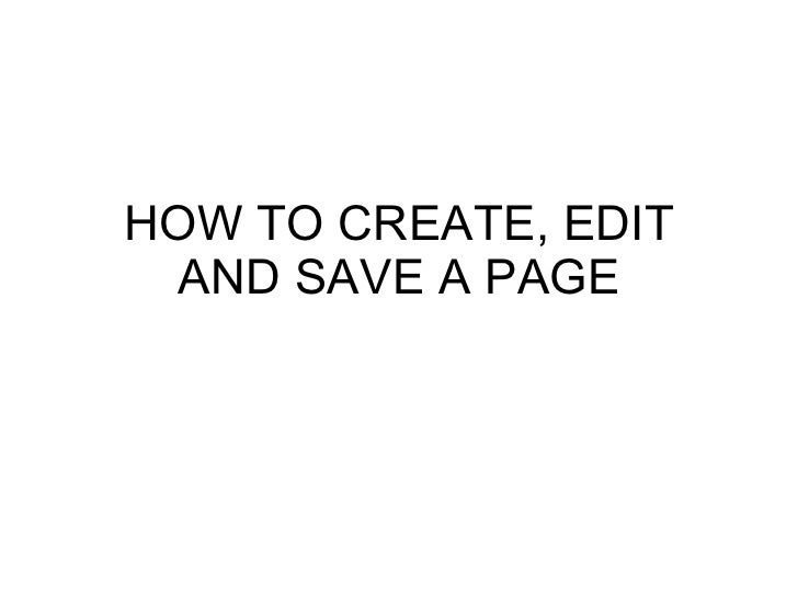 HOW TO CREATE, EDIT AND SAVE A PAGE
