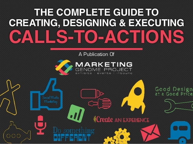 CALLS-TO-ACTIONS CREATING, DESIGNING & EXECUTING THE COMPLETE GUIDE TO A Publication Of