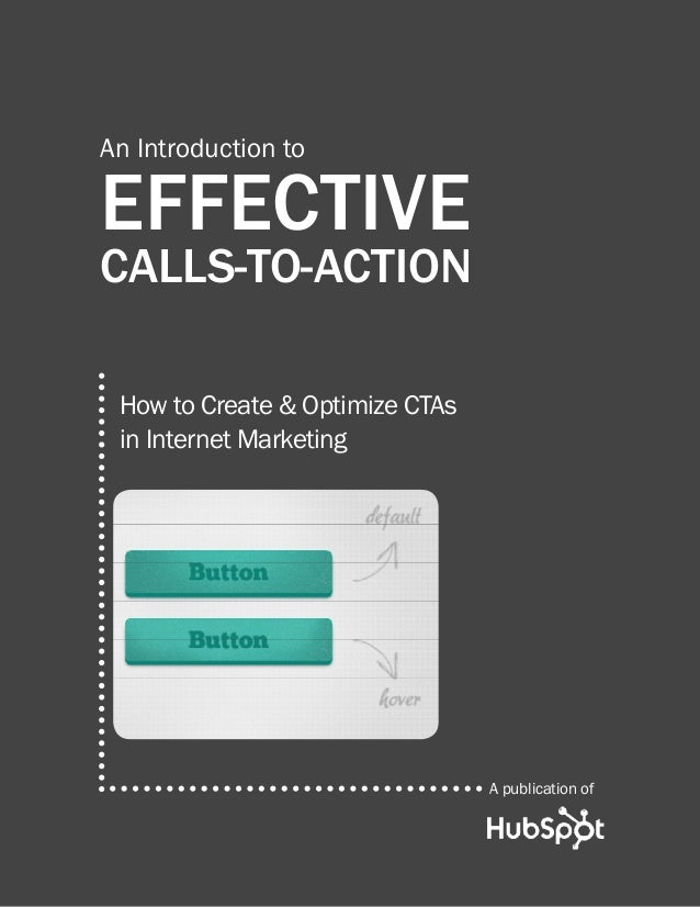 An Introduction toEFFECTIVECALLS-TO-ACTION How to Create & Optimize CTAs in Internet Marketing                            ...