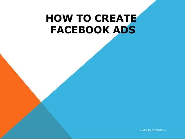HOW TO CREATE FACEBOOK ADS MARIA EMILY BENIGLA