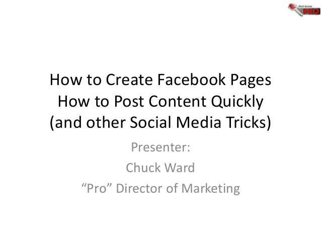 """How to Create Facebook Pages How to Post Content Quickly (and other Social Media Tricks) Presenter: Chuck Ward """"Pro"""" Direc..."""
