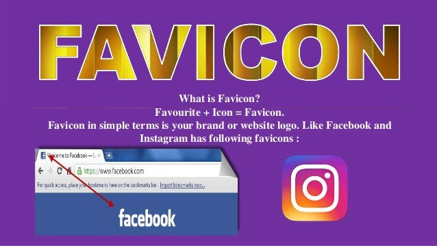 What is Favicon? Favourite + Icon = Favicon. Favicon in simple terms is your brand or website logo. Like Facebook and Inst...