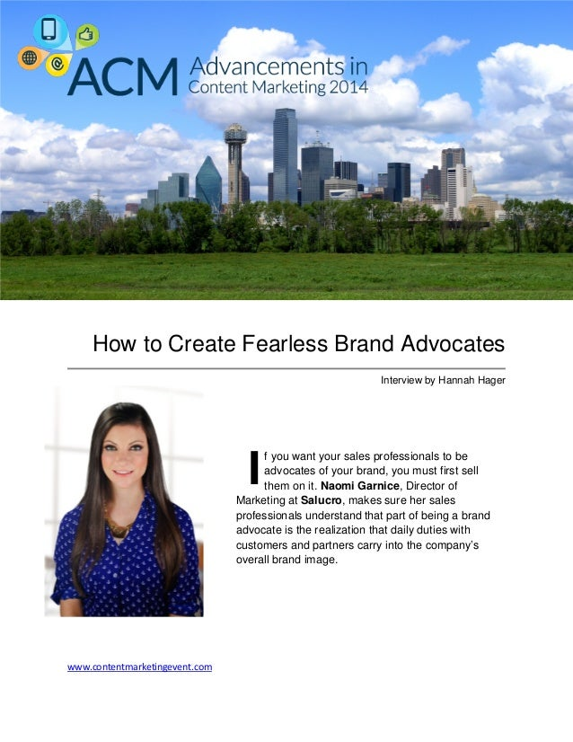 www.contentmarketingevent.com How to Create Fearless Brand Advocates Interview by Hannah Hager f you want your sales profe...
