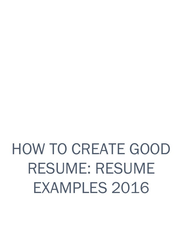 HOW TO CREATE GOOD RESUME: RESUME EXAMPLES 2016 ...