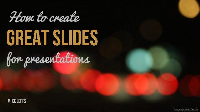 How to createfor presentations                    Image via Kevin Dooley