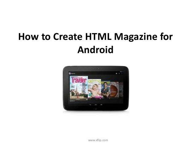 How to Create HTML Magazine for            Android              www.xflip.com