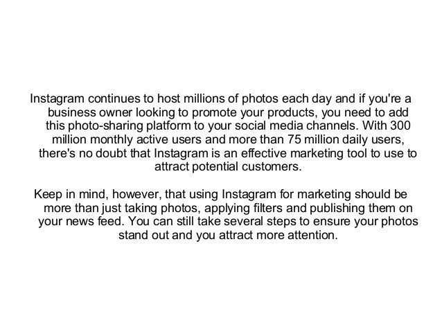 Instagram continues to host millions of photos each day and if you're a business owner looking to promote your products, y...