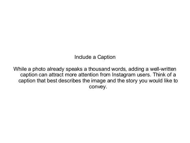 Include a Caption While a photo already speaks a thousand words, adding a well-written caption can attract more attention ...