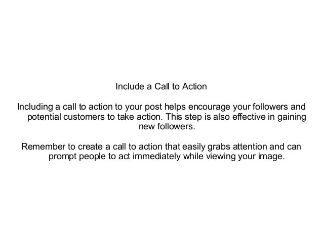 Include a Call to Action Including a call to action to your post helps encourage your followers and potential customers to...