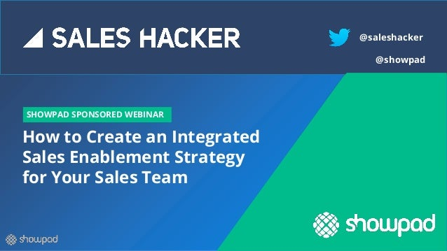 How to Create an Integrated Sales Enablement Strategy for Your Sales Team SHOWPAD SPONSORED WEBINAR @saleshacker @showpad
