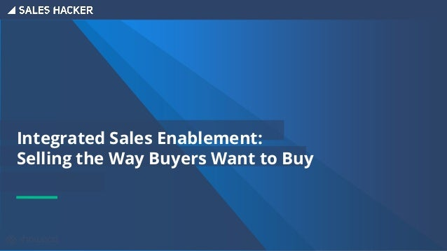 Integrated Sales Enablement: Selling the Way Buyers Want to Buy