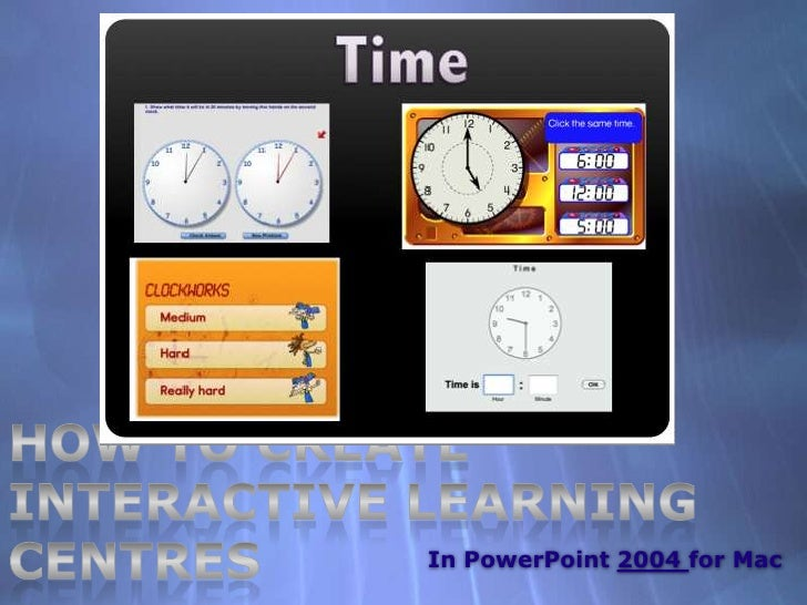How to create Interactive Learning Centres<br />In PowerPoint 2004 for Mac<br />