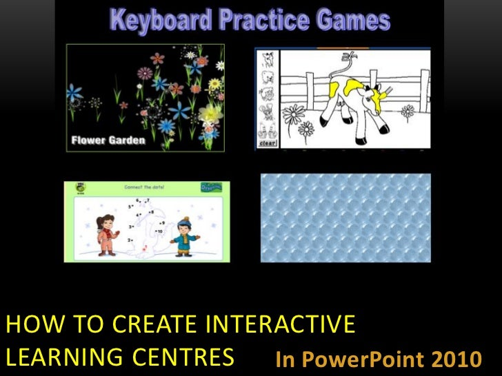 HOW TO CREATE INTERACTIVELEARNING CENTRES In PowerPoint 2010