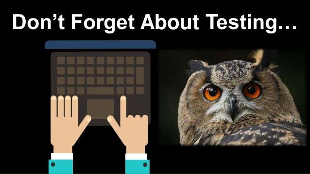 Don't Forget About Testing…