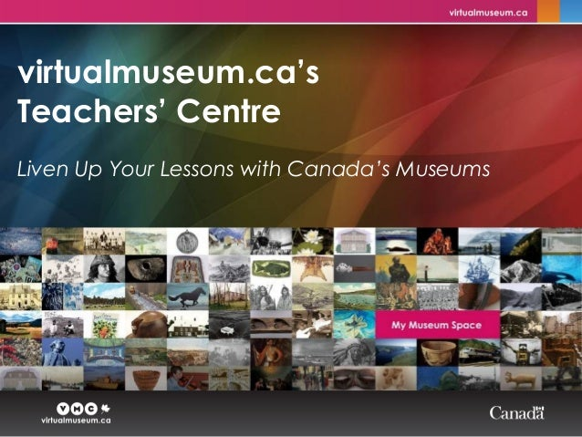 virtualmuseum.ca's Teachers' Centre Liven Up Your Lessons with Canada's Museums