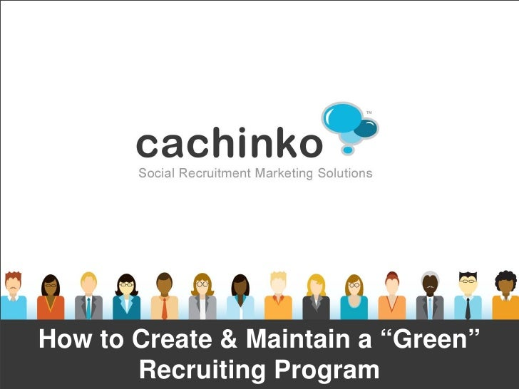 """How to Create & Maintain a """"Green""""       Recruiting Program          Contact Heather at heather@comerecommended.com"""