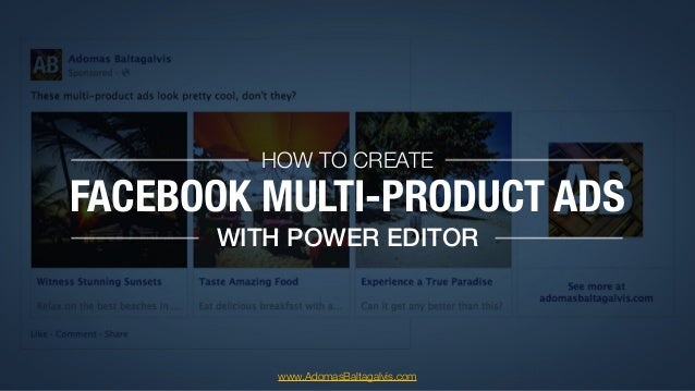 FACEBOOK MULTI-PRODUCT ADS HOW TO CREATE WITH POWER EDITOR www.AdomasBaltagalvis.com