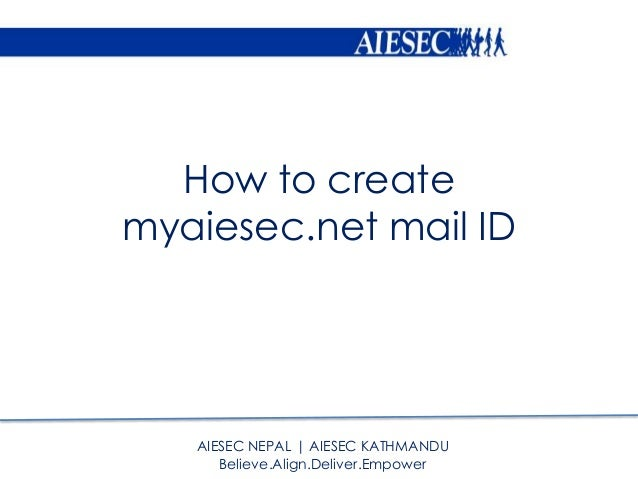 How to create myaiesec.net mail ID AIESEC NEPAL | AIESEC KATHMANDU Believe.Align.Deliver.Empower
