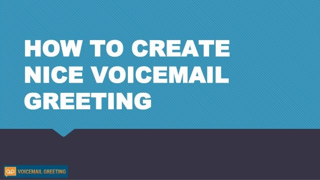 HOW TO CREATE NICE VOICEMAIL GREETING