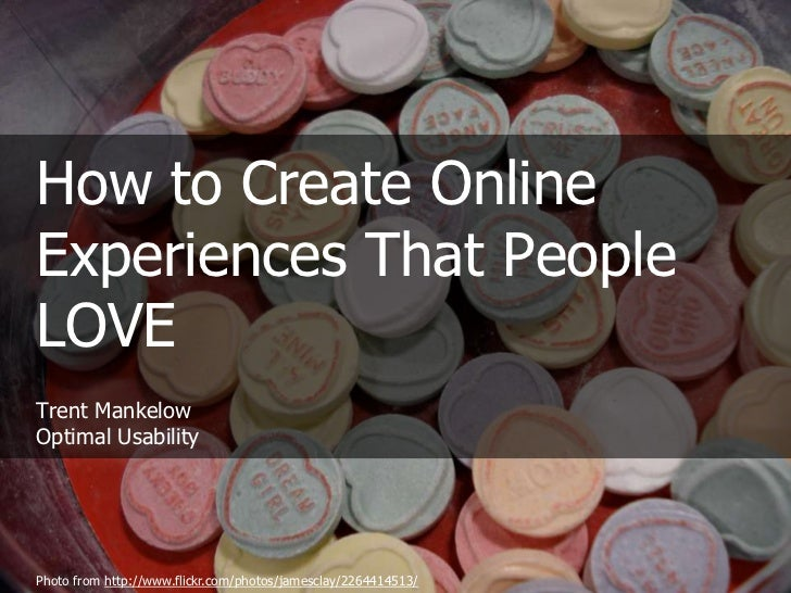 How to Create Online Experiences That People LOVETrent MankelowOptimal Usability<br />Photo from http://www.flickr.com/pho...