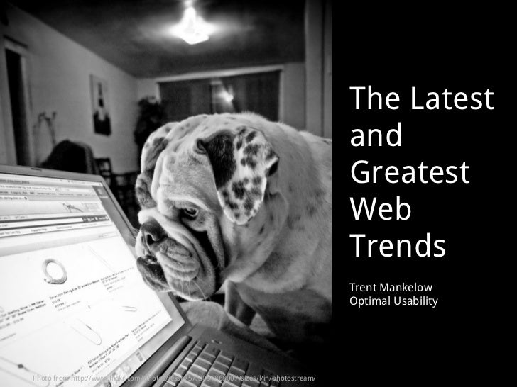 The Latest and Greatest Web Trends Trent Mankelow Optimal Usability Photo from http://www.flickr.com/photos/jesse757/30948...
