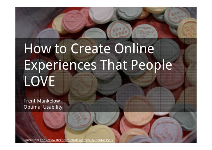 How to Create OnlineExperiences That PeopleLOVETrent MankelowOptimal UsabilityPhoto from http://www.flickr.com/photos/jame...