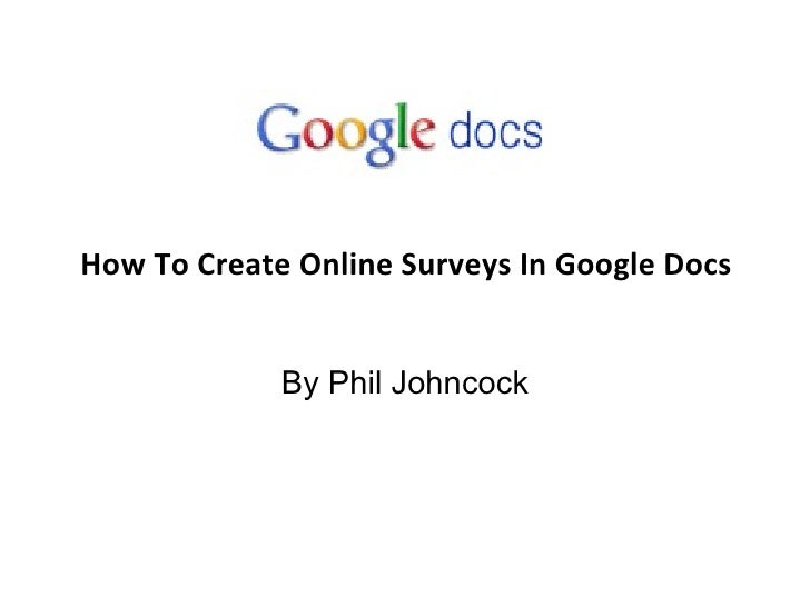 How To Create Online Surveys In Google Docs By Phil Johncock