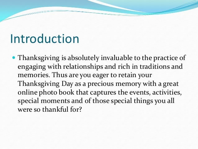 Introduction  Thanksgiving is absolutely invaluable to the practice of  engaging with relationships and rich in tradition...
