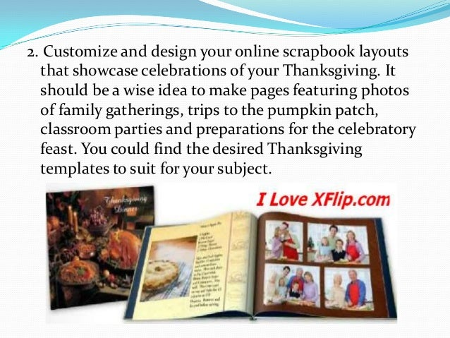 2. Customize and design your online scrapbook layouts that showcase celebrations of your Thanksgiving. It should be a wise...