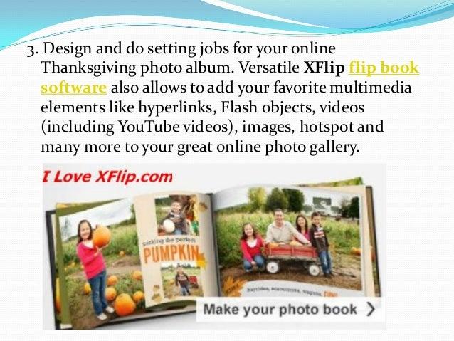 3. Design and do setting jobs for your online Thanksgiving photo album. Versatile XFlip flip book software also allows to ...