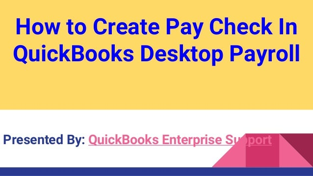 how to create pay check in quickbooks desktop payroll presented by quickbooks enterprise support