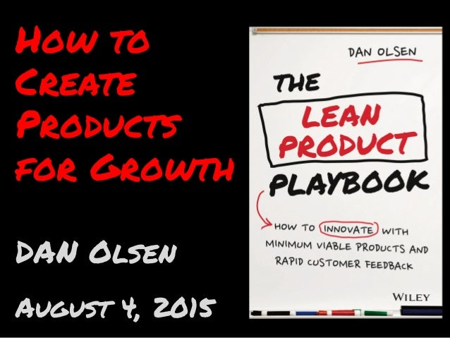 How to Create Products for Growth DAN Olsen August 4, 2015