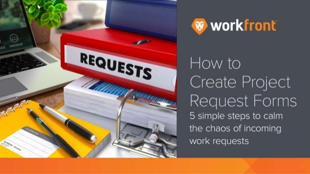 How to Create Project Request Forms 5 simple steps to calm the chaos of incoming work requests
