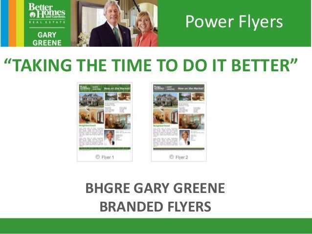 """""""TAKING THE TIME TO DO IT BETTER"""" BHGRE GARY GREENE BRANDED FLYERS Power Flyers"""