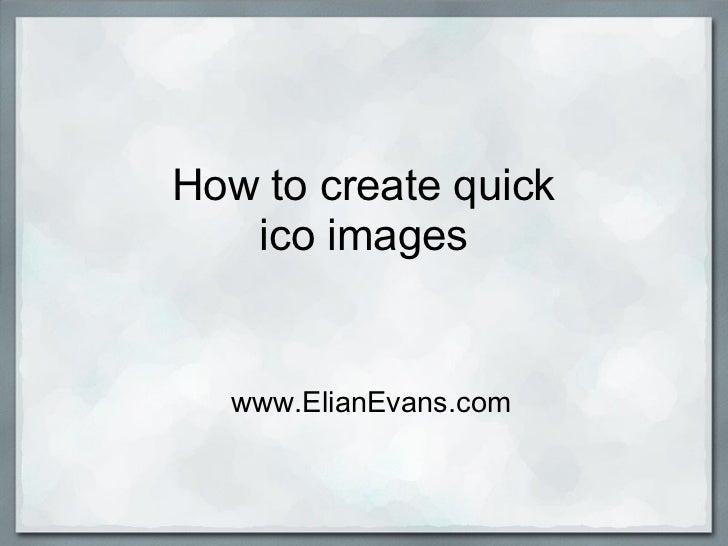 How to create quick   ico images  www.ElianEvans.com