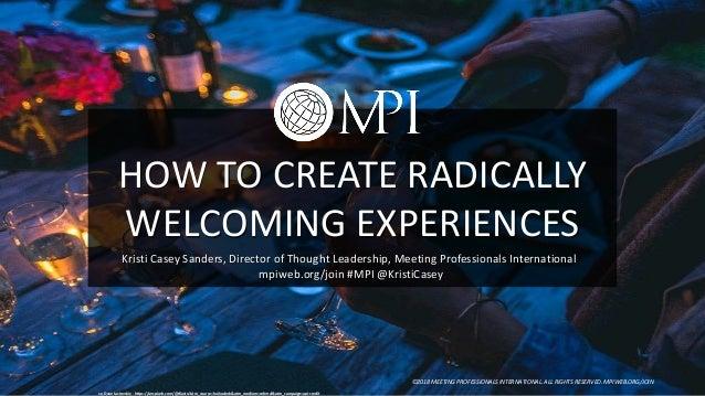 HOW TO CREATE RADICALLY WELCOMING EXPERIENCES cc: Dave Lastovskiy - https://unsplash.com/@dlasto?utm_source=haikudeck&utm_...