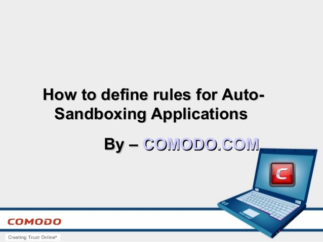 How to define rules for Auto-How to define rules for Auto- Sandboxing ApplicationsSandboxing Applications By –By – COMODO....