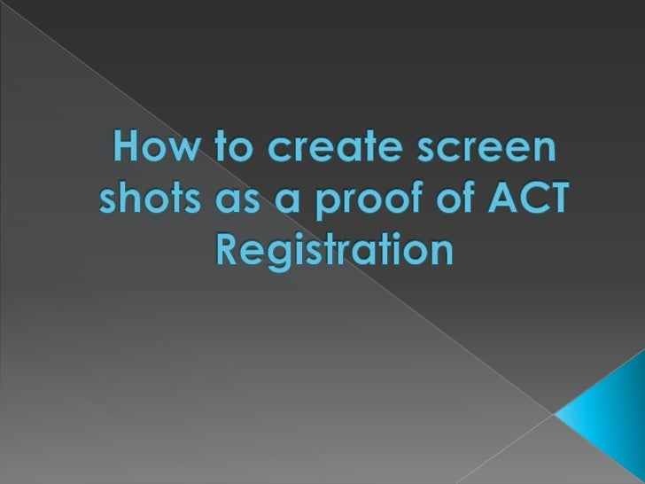 How to create screen shots as a proof of ACT Registration<br />