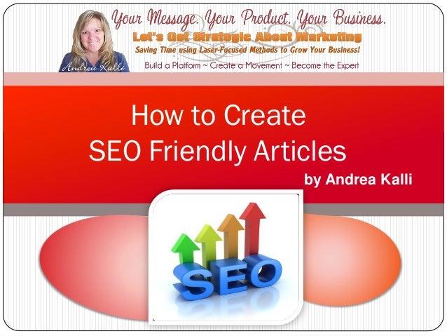 How to CreateSEO Friendly Articles                 by Andrea Kalli