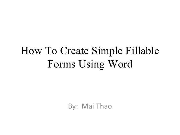 How To Create Simple Fillable    Forms Using Word         By: Mai Thao