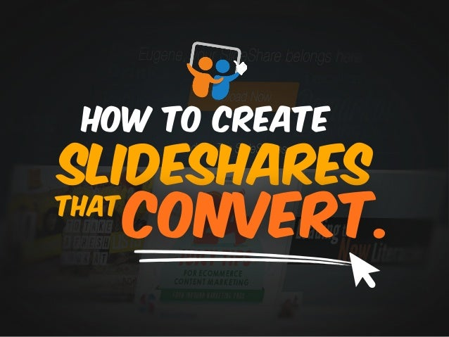 How to Create SLIDESHARES THAT CONVERT.