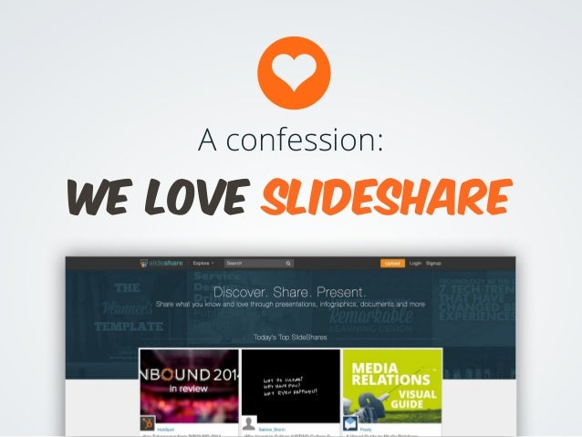 A confession: WE LOVE SLIDESHARE
