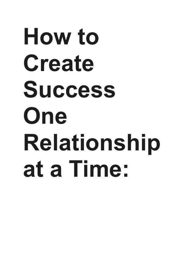 How to Create Success One Relationship at a Time: