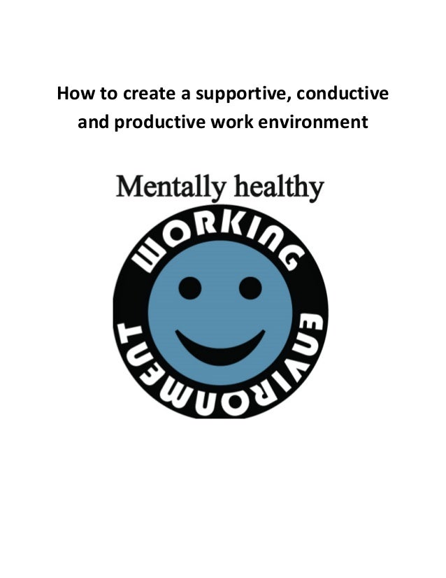 How to create a supportive, conductive and productive work environment