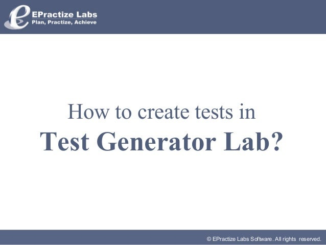 © EPractize Labs Software. All rights reserved. How to create tests in Test Generator Lab?