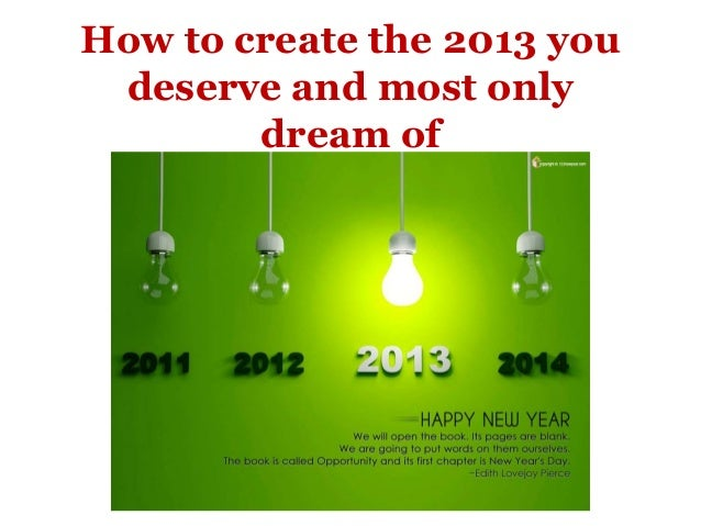 How to create the 2013 you deserve and most only        dream of