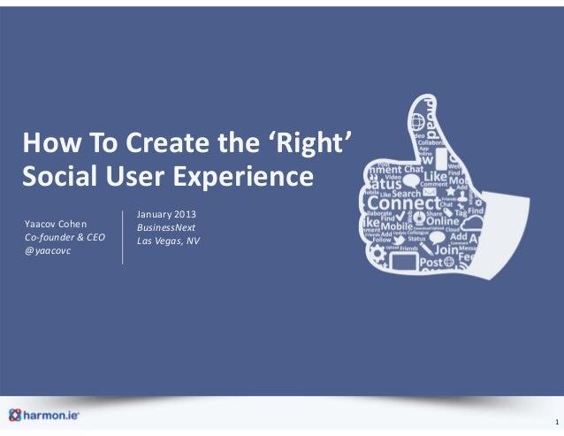 HowToCreatethe'Right'SocialUserExperience                   January2013Yaacov Cohen       BusinessNextCo‐founder...