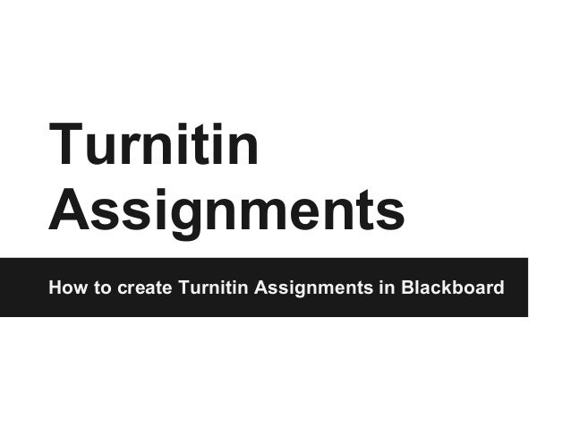 Turnitin Assignments How to create Turnitin Assignments in Blackboard