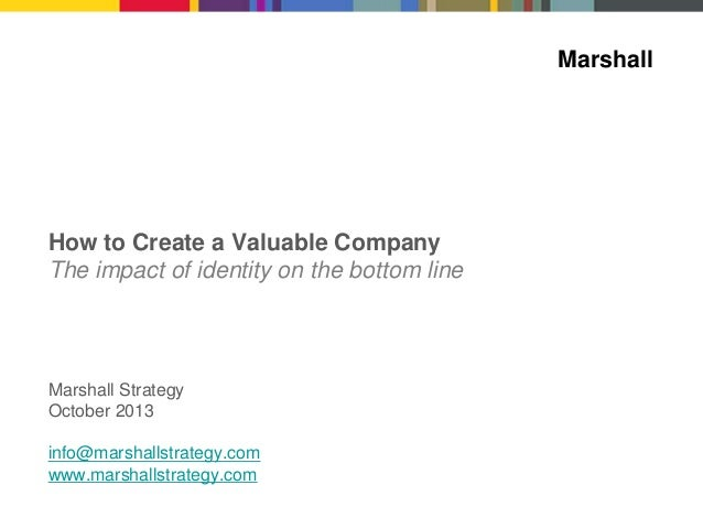 Marshall  How to Create a Valuable Company The impact of identity on the bottom line  Marshall Strategy October 2013 info@...