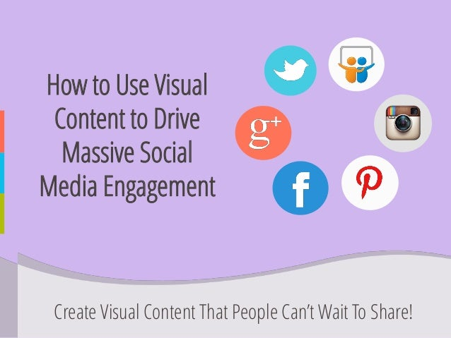 How to Use Visual Content to Drive Massive Social Media Engagement  Create Visual Content That People Can't Wait To Share!